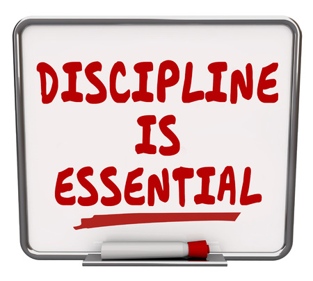 behaving: Discipline is Essential words on a dry erase board to communicate the importance of being committed to a job or task and exercising restraint and control to achieve the goal