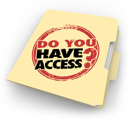 attainable: Do You Have Access words stamped on a manila folder to illustrate clearance or permission to view confidential documents or records