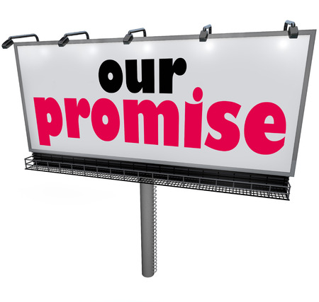vow: Our Promise words on a billboard or sign to advertise a guarantee, promise or vow of great service