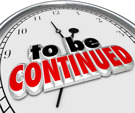 To Be Continued words on a clock to illustrate a movie, tv show, book or other entertainment ending but promising a sequel or continuation coming soon photo