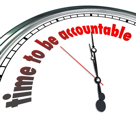 justify: Time to Be Accountable words on a clock to illustrate need to be responsible and accept or claim ownership for your actions or work
