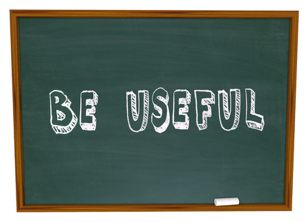fulfilling: Be Useful words written on chalkboard to illustrate a product or service that is practical, helpful and meets a need of customers or your audience
