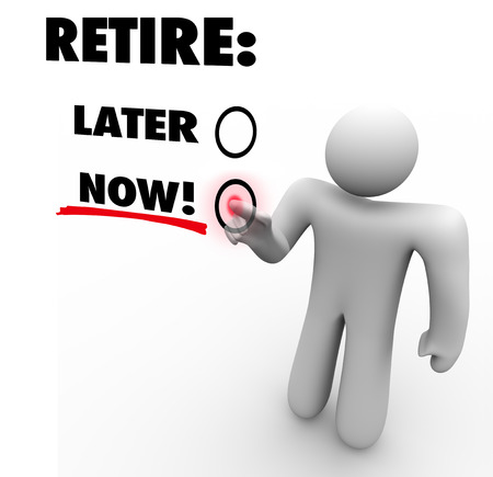 independent financial adviser: Retire Now vs Later words on a touch screen and a person, man or worker pressing the button and choosing to end his job or career and take it easy