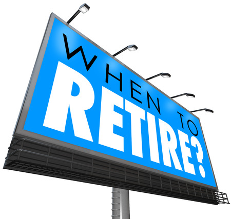 independent financial adviser: When to Retire words on a blue billboard or sign asking if you are ready to end your job or career and if you have financial security in money saved for retirement Stock Photo