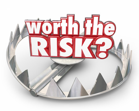 be or not to be: Worth the Risk red 3d words on a steel bear trap to illustrate danger and hazard that might not be worth the bad outcome