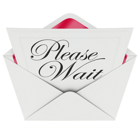 recuperating: Please Wait words on an invitation in an open envelope to illustrate the need to be patient during a pause, delay, tardiness or late appointment Stock Photo