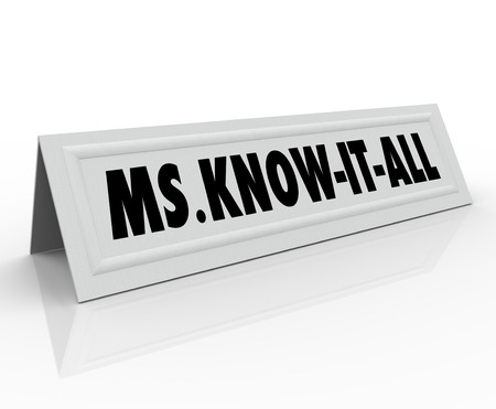 inflexible: Ms. Know-It-All name or words on a tent card for an expert, consultant, teacher or student with great knowledge and intelligence in any subject