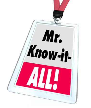 argumentative: Mr. Know-It-All words on a name badge worn by an employee, helper or customer support or service staff at a store to assist you in finding what you need
