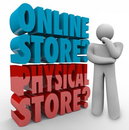 fisico: Online palabras Vs tienda f�sica en letras 3d al lado de una persona pensante preguntan cu�l es la mejor salida comercial al por menor para la b�squeda o la compra de bienes, productos y mercandise