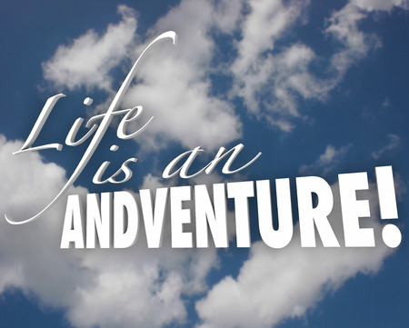 living wisdom: Life is an Adventure words in white 3d letters on a cloudy blue sky to illustrate motivation and inspiration in accepting risk and being bold, brave or courageous in living