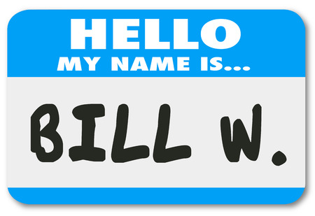 sponsoring: Hello My Name is Bill W words on a name tag or sticker to illustrate an anonymous program for helping you cover from addiction to drinking alcohol Stock Photo
