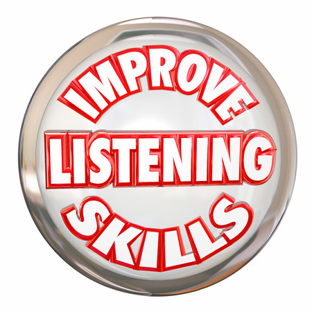paying attention: Improve Listening Skills words on a white button to illustrate the importance of learning, comprehending and retaining information