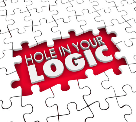illogical: Hole in Your Logic words in a hole where puzzle pieces are missing to illustrate a fault, flaw or error in a theory or assumption