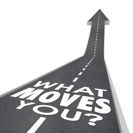 moves: What Moves You words in a question on a road with arrow pointiong up to illustrate motivation and inspiration driving you toward success and achieving a goal