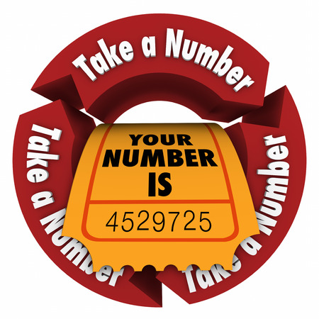 holdup: Take a Number words in red arrows around a ticket reading Your Number Is to illustrate waiting patiently for your turn, appointment or help with customer service