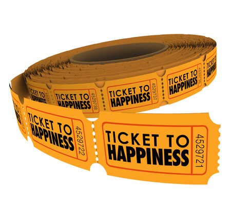 Ticket to Happiness words on a roll of raffle tickets to illustrate enjoying a fulfilling life of joy, peace and fun