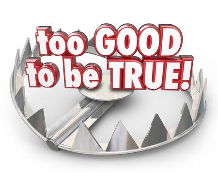 Zu gut um wahr Stahlbärenfalle sein, um einen Betrug, Betrug, Gaunerei oder Falschmeldung, die ein unglaubliches Angebot oder Angebot ist zu veranschaulichen