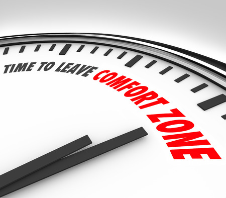 comfort: Time to Leave Your Comfort Zone words on a clock to illustrate a need to grow your horizons and consider new opportunityes