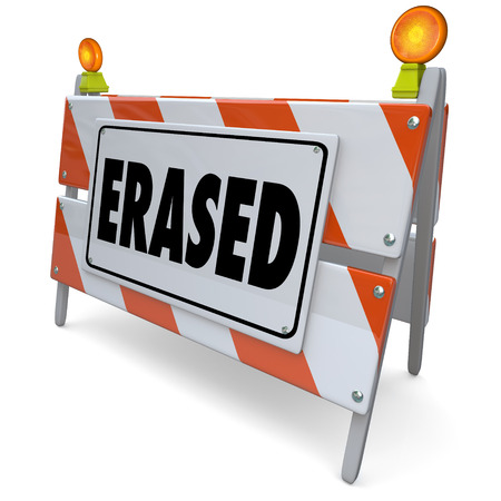 erased: Erased sign on barrier or barricade to warn that something has been corrected, fixed, removed, deleted, cancelled or improved