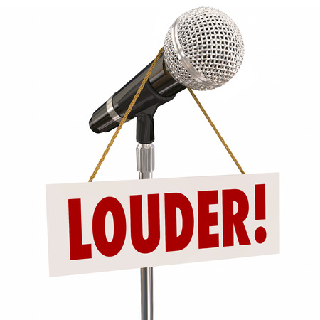deafening: Louder word on sign hanging from microphone to encourage you to speak with greater volume, raise your voice to be heard by your audience