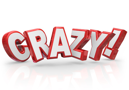 silliness: Crazy word in red 3d letters to illustrate a person or idea that is different, unique, wild, unusual, uncommon or insane