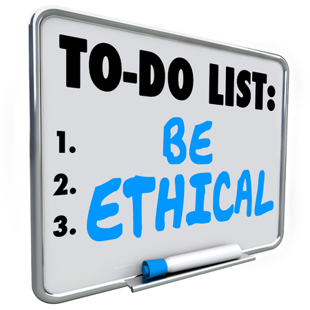dry erase: Be Ethical words on a To Do List on dry erase board to illustrate the need to be honest, fair, just and truthful in your interaction or communication with others, friends, neighbors and customers