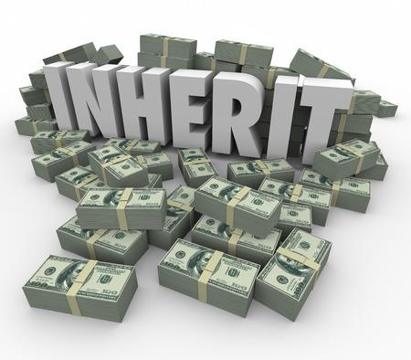 Heredar palabra en montones de efectivo o pilas de dinero para ilustrar la riqueza y la riqueza dada a usted por última voluntad y estamento de los familiares que murieron o falleció