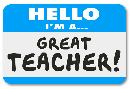 higher learning: Hello Im a Great Teacher words written on a blue name tag sticker to illustrate a teaching professional at a school, college or institution of higher learning and education
