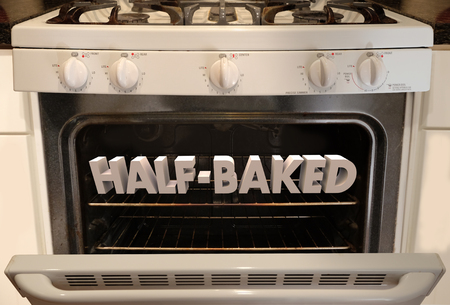 poorly: Half-Baked 3d words inside an oven or stove to illustrate a crazy, bad, poorly thought out idea, plan or strategy