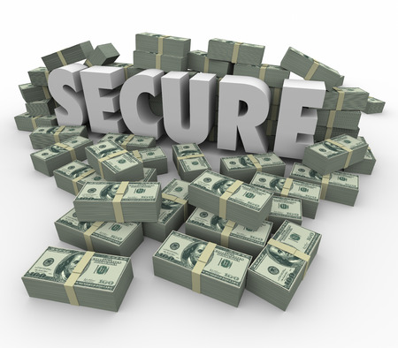 secure: Secure word in white 3d letters surrounded by stacks or piles of money or cash to illustrate financial security and safety with your savings