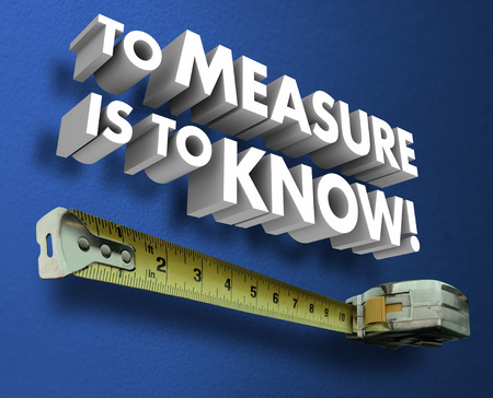 metrics: To Measure is to Know words in 3d letters and measuring tape to illustrate measurement of metrics or specifications to learn and understand