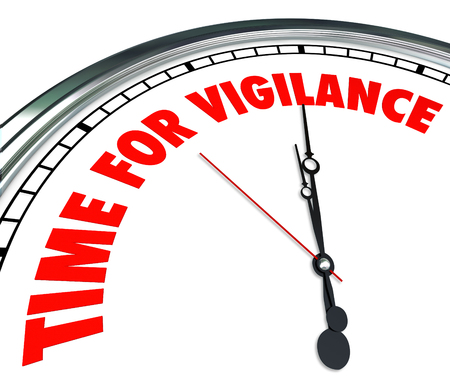 attentiveness: Time for Vigilance words on a clock to illustrate taking a stand to fight for whats right and protect your freedoms in work, country, religion, career or life