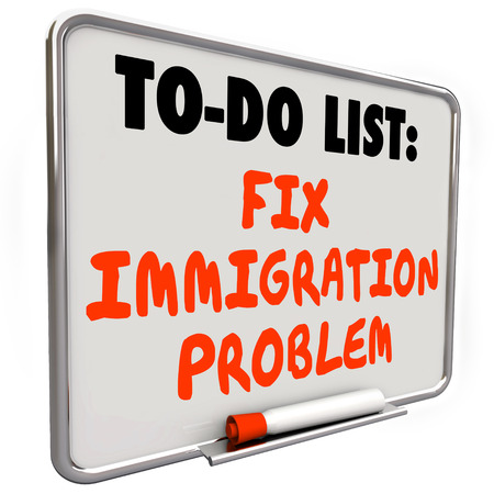 neighboring: Fix Immigration Problem words written on a dry erase board to do list to illustrate an international crisis of refugees flooding international borders