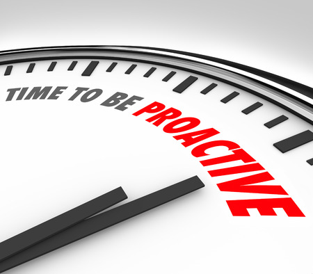 time critical: Time to Be Proactive words on a clock to illustrate great attitude, ambition and successful spirit to take action