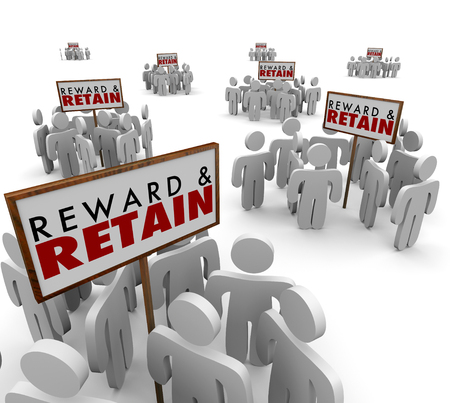 retain: Reward and Retain words on signs surrounded by people, customers or employees you want to keep stay or hold onto