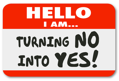Hello I Am Turning No Into Yes to illustrate convincing and persuade to reach a positive resolution to a dispute an end disagreement with consensus