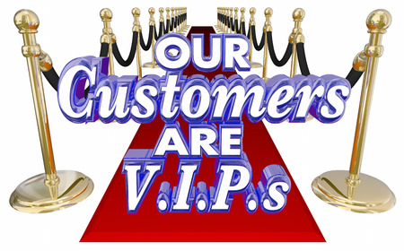 Our Customers are VIPs or Very Important People 3d words on a red carpet to illustrate exclusive or special treatment for valuable clients