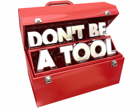 behaving: Dont Be a Tool Jerk Idiot Fool Behavior 3d Words Toolbox