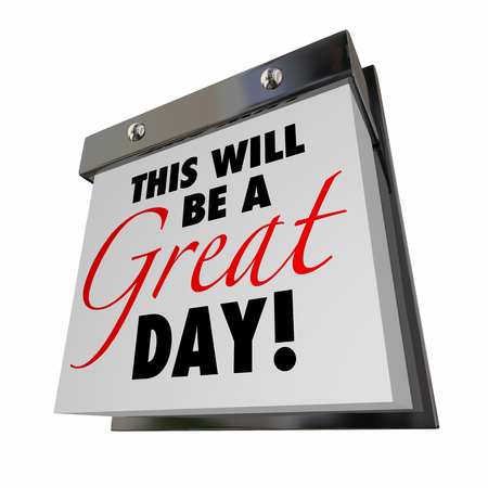 tearaway: This Will Be a Great Day Today Calendar Date Good Positive Attitude Stock Photo