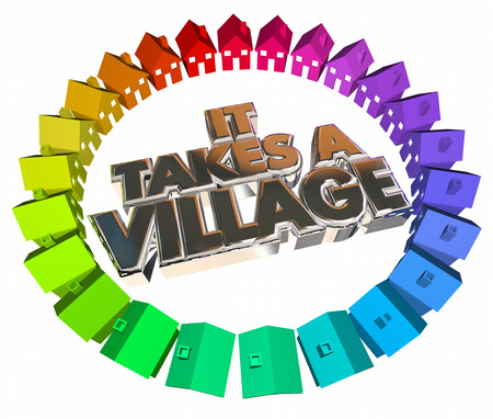 takes: It Takes a Village Community Society Child Raising 3d Words Homes Houses