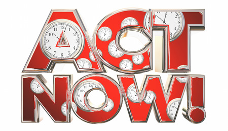 expiring: Act Now Call to Action Clocks Time Words 3d Illustration