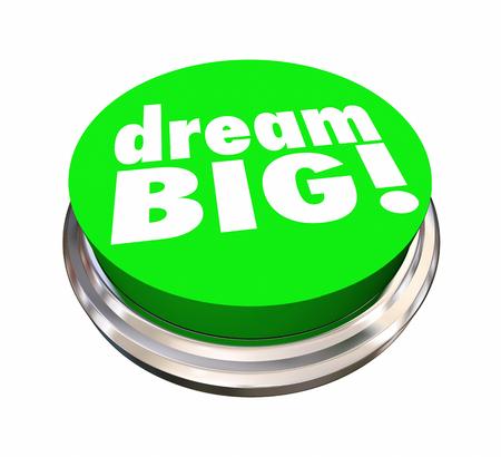ambitions: Dream Big Button Hopes Plans Ambitions 3d Illustration