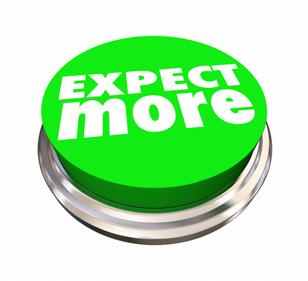 Expect More Button High Wants Needs 3d Illustration Stock Photo