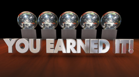 You Earned It Praise Hard Work Payoff Awards 3d Illustration Stock Photo