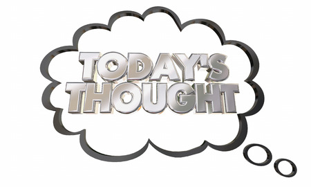 Todays Thought Thinking Bubble Cloud Idea 3d Illustration Stock Photo