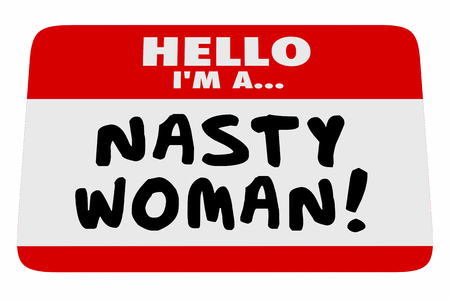 nasty: Nasty Woman Hello I Am Name Tag Proud Feminist 3d Illustration