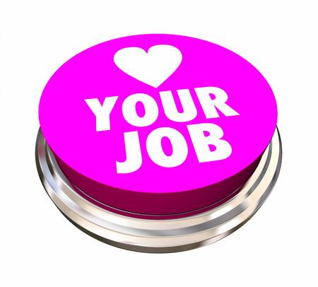 job satisfaction: Love Your Job Button Career Satisfaction 3d Illustration