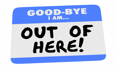 retired: Good Bye I Am Out of Here Name Tag Sticker Leaving 3d Illustration