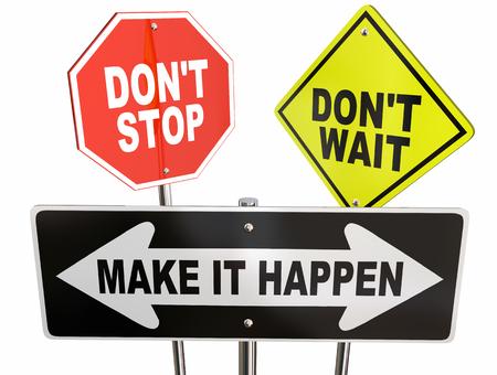 accomplish: Dont Stop Wait Make it Happen Road Signs 3d Illustration Stock Photo
