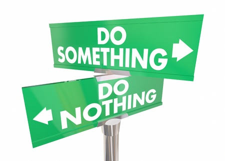 Do Something Vs Nothing Two Way Road Signs Take Action 3d Illustration